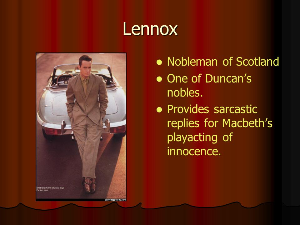 Lennox Nobleman of Scotland One of Duncan's nobles.