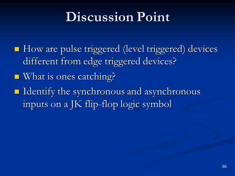 Discussion Point How are pulse triggered (level triggered) devices different from edge triggered devices