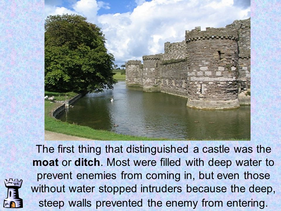 The first thing that distinguished a castle was the moat or ditch