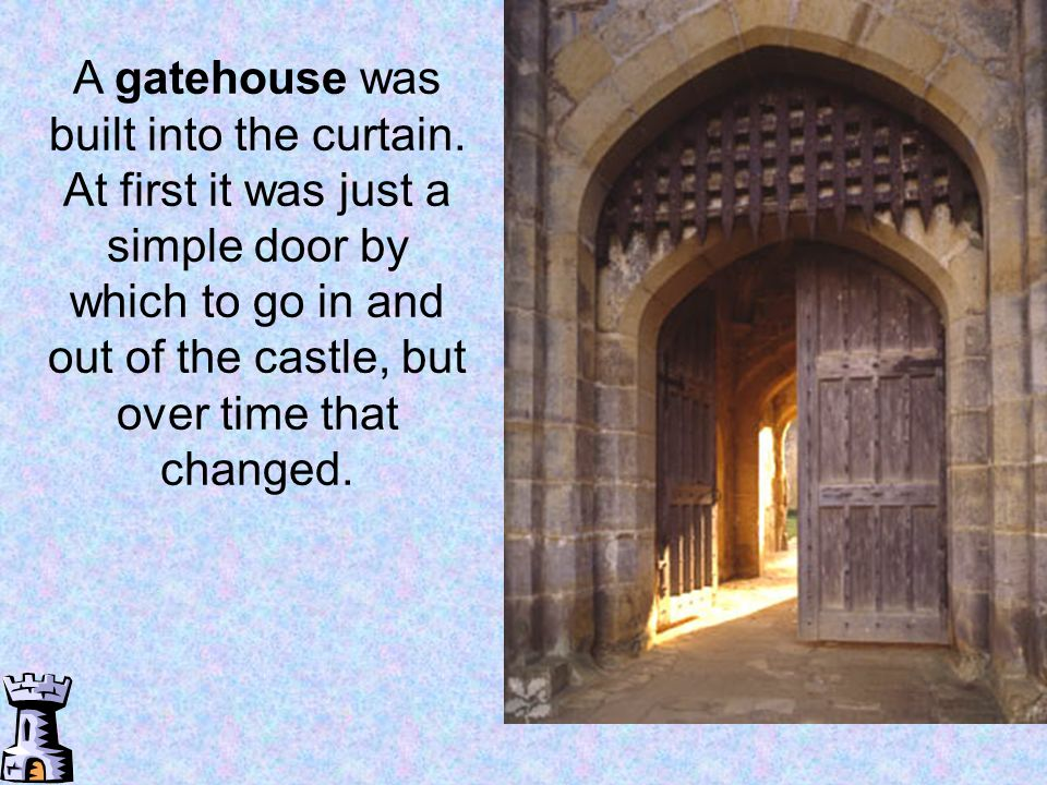 A gatehouse was built into the curtain