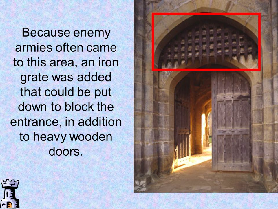 Because enemy armies often came to this area, an iron grate was added that could be put down to block the entrance, in addition to heavy wooden doors.