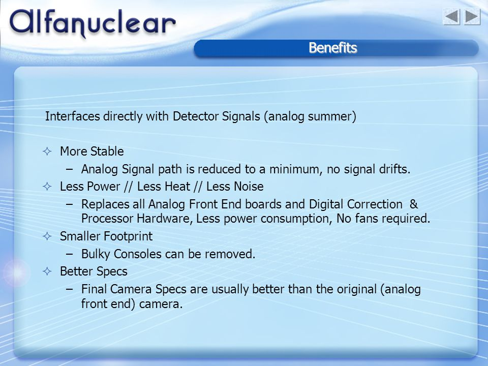 Benefits Interfaces directly with Detector Signals (analog summer)