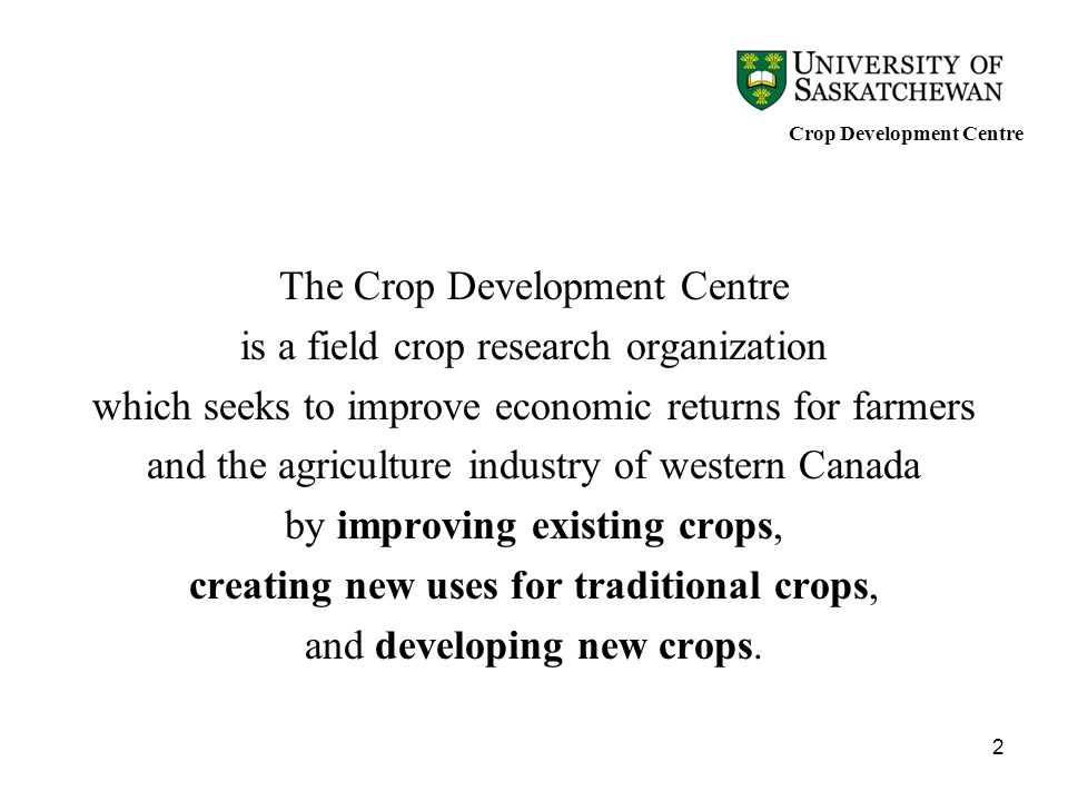 The Crop Development Centre is a field crop research organization