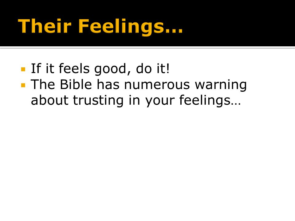 Their Feelings… If it feels good, do it!