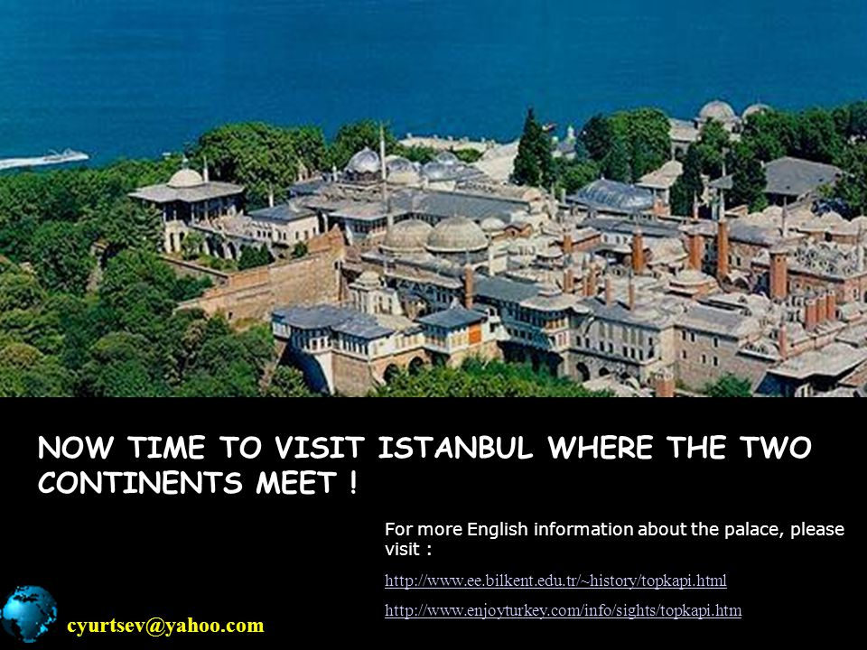 NOW TIME TO VISIT ISTANBUL WHERE THE TWO CONTINENTS MEET !