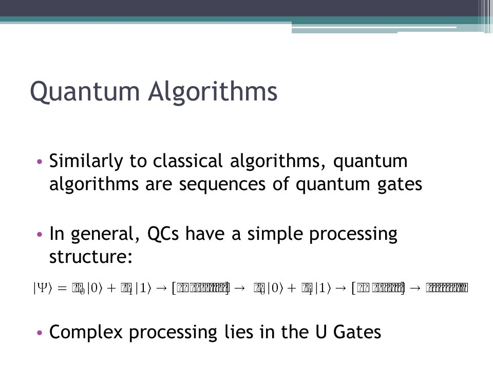 Quantum Algorithms Similarly to classical algorithms, quantum algorithms are sequences of quantum gates.