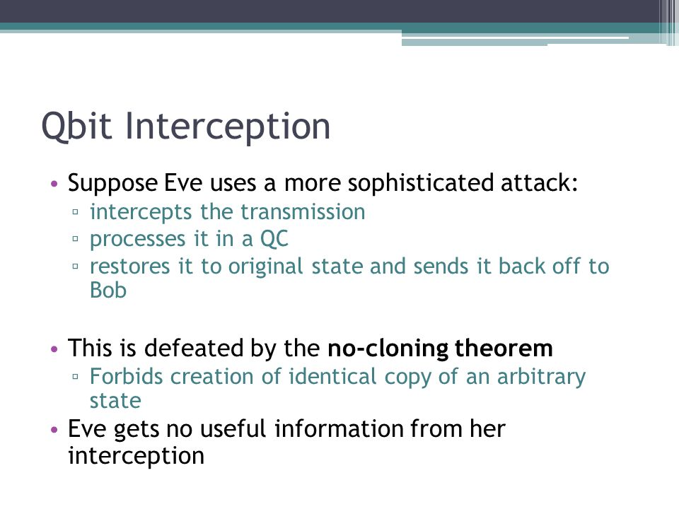 Qbit Interception Suppose Eve uses a more sophisticated attack: