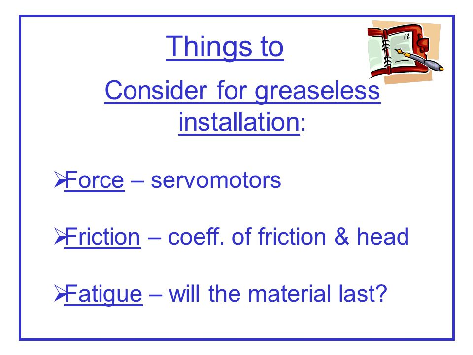 Consider for greaseless installation: