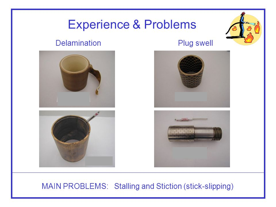 MAIN PROBLEMS: Stalling and Stiction (stick-slipping)