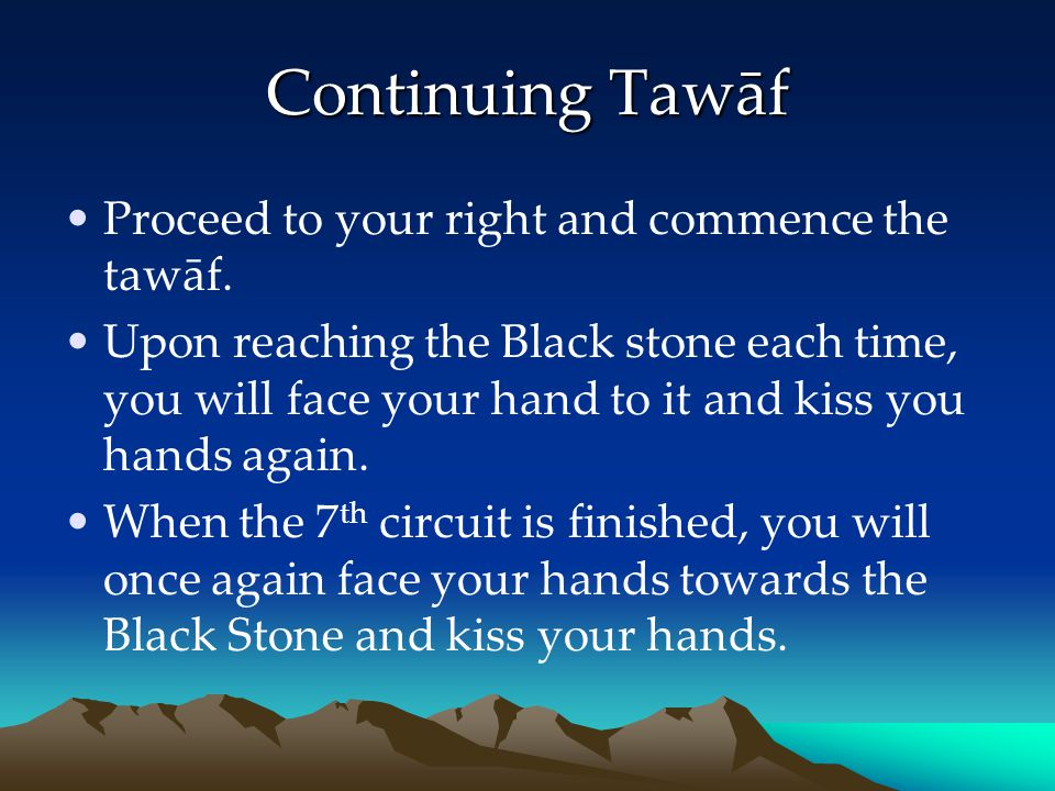 Continuing Tawāf Proceed to your right and commence the tawāf.