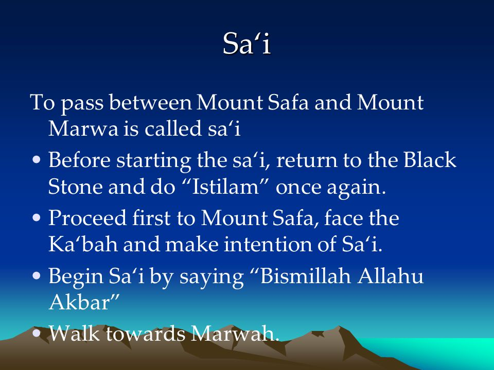 Sa'i To pass between Mount Safa and Mount Marwa is called sa'i