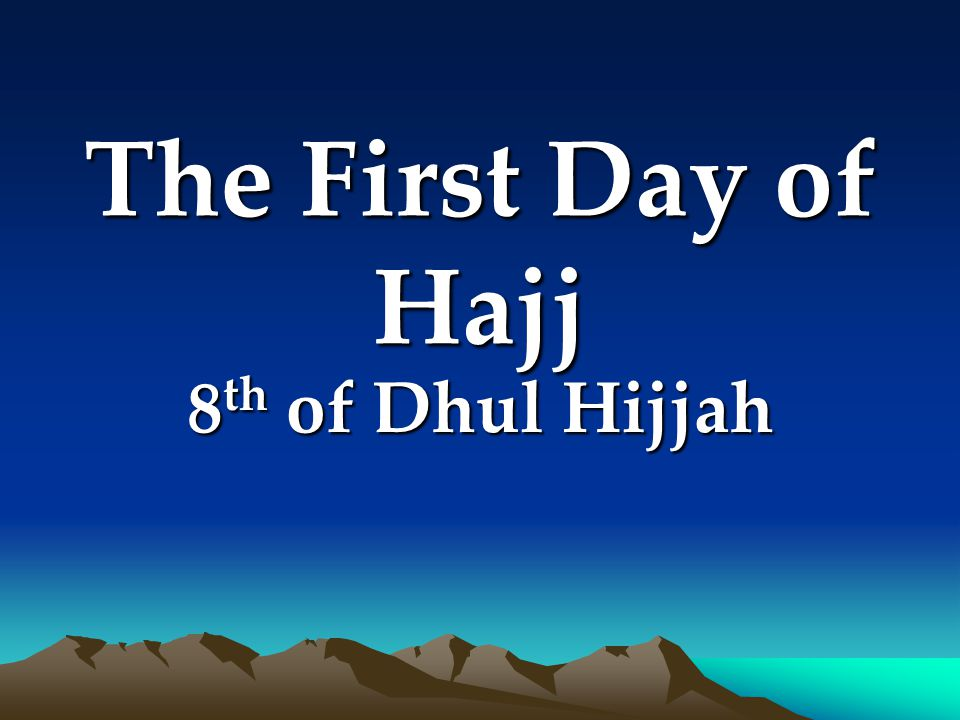 The First Day of Hajj 8th of Dhul Hijjah