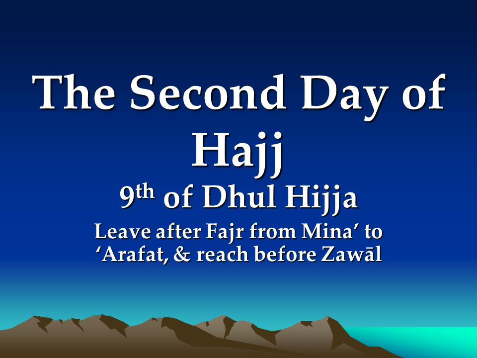 Leave after Fajr from Mina' to 'Arafat, & reach before Zawāl