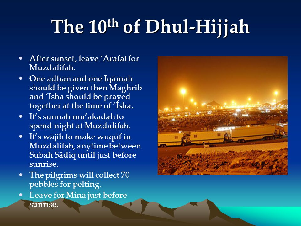The 10th of Dhul-Hijjah After sunset, leave 'Arafāt for Muzdalifah.