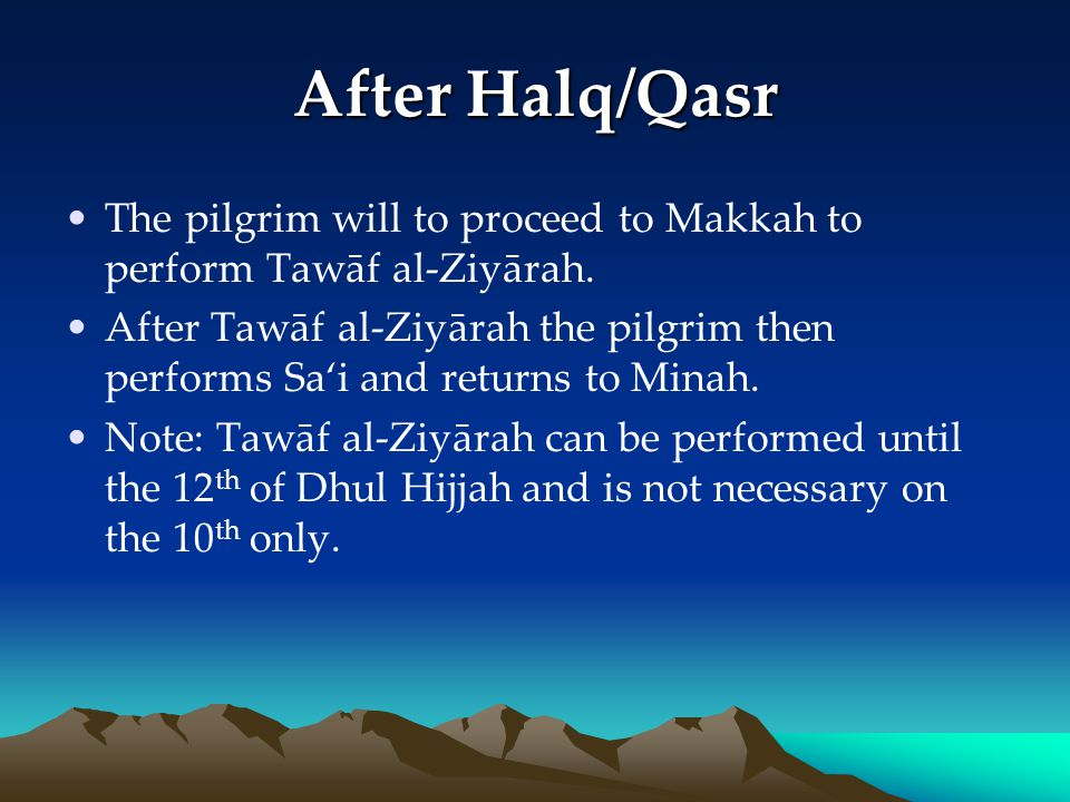 After Halq/Qasr The pilgrim will to proceed to Makkah to perform Tawāf al-Ziyārah.
