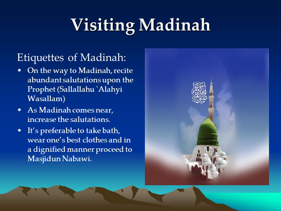 Visiting Madinah Etiquettes of Madinah: