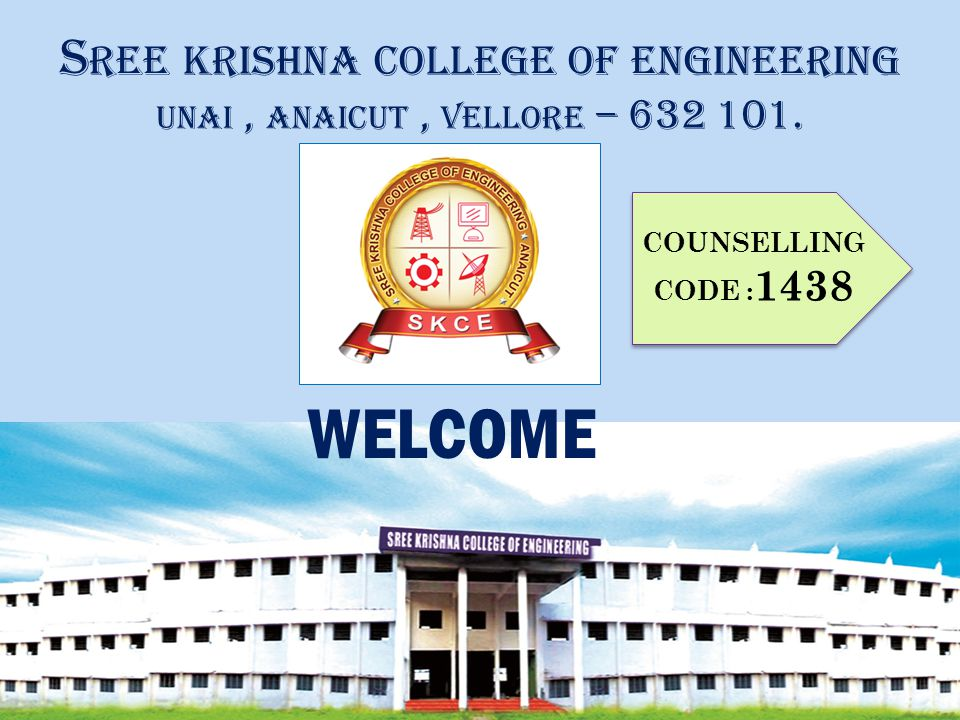 Sree krishna college of engineering unai , anaicut , vellore – 632 101.