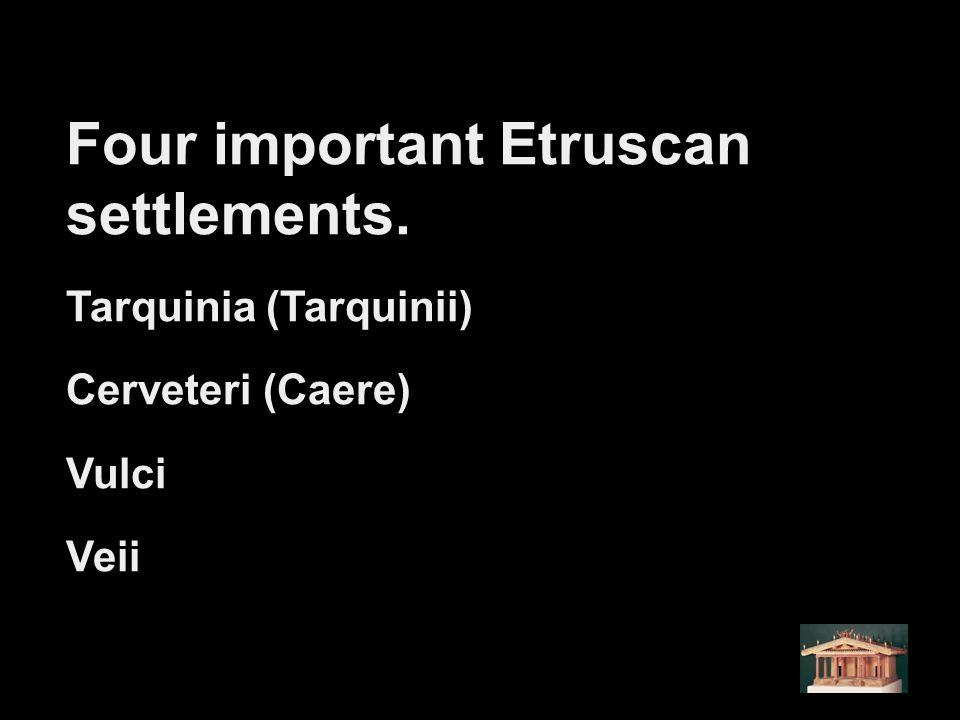 Four important Etruscan settlements.