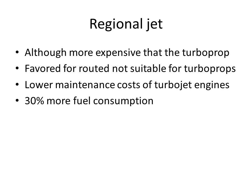 Regional jet Although more expensive that the turboprop
