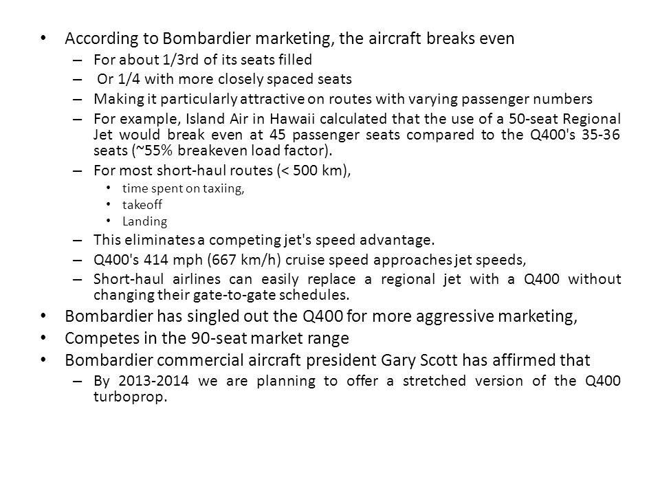 According to Bombardier marketing, the aircraft breaks even