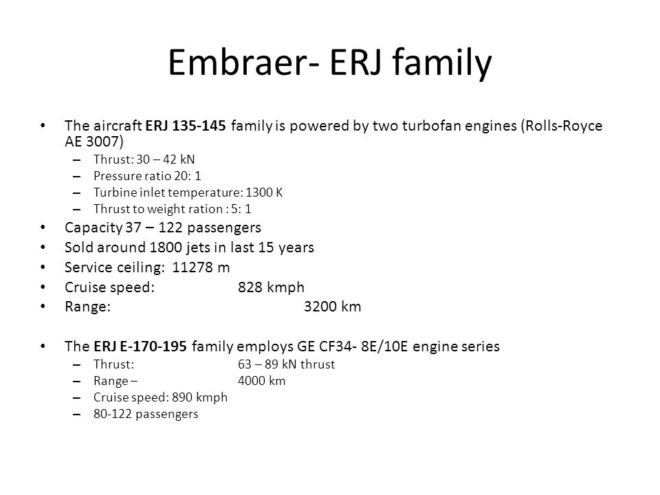 Embraer- ERJ family The aircraft ERJ 135-145 family is powered by two turbofan engines (Rolls-Royce AE 3007)