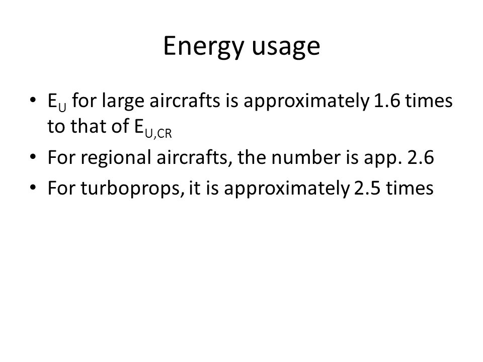 Energy usage EU for large aircrafts is approximately 1.6 times to that of EU,CR. For regional aircrafts, the number is app. 2.6.
