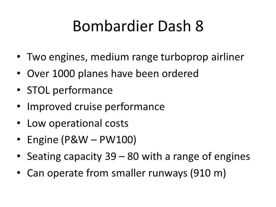 Bombardier Dash 8 Two engines, medium range turboprop airliner