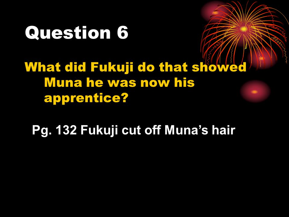 Question 6 What did Fukuji do that showed Muna he was now his apprentice.