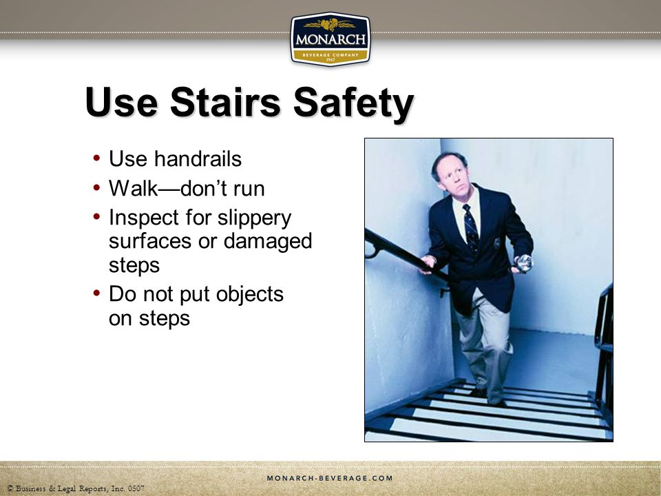 Use Stairs Safety Use handrails Walk—don't run