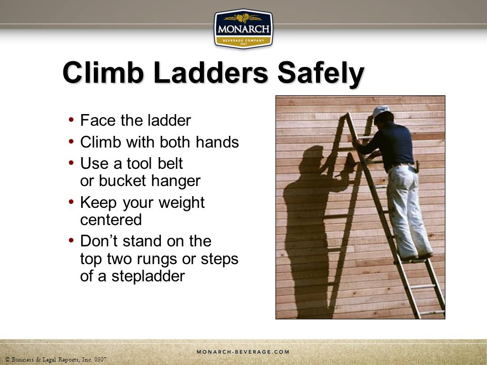 Climb Ladders Safely Face the ladder Climb with both hands