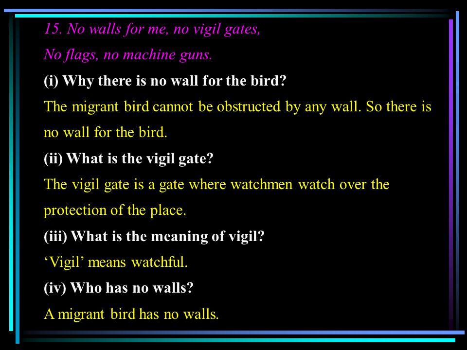 15. No walls for me, no vigil gates,