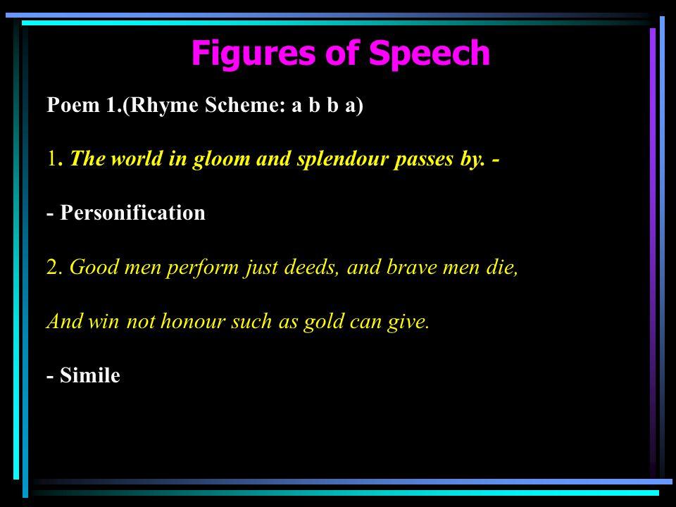 Figures of Speech Poem 1.(Rhyme Scheme: a b b a)