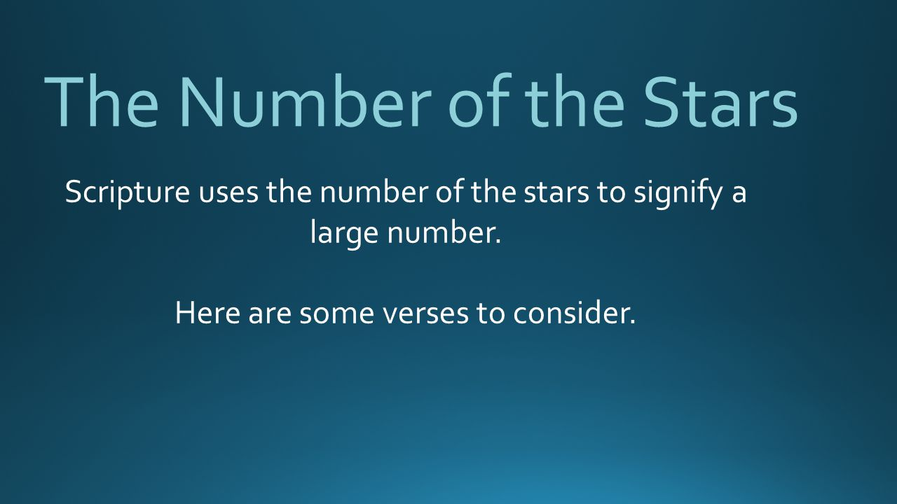 The Number of the Stars Scripture uses the number of the stars to signify a large number.