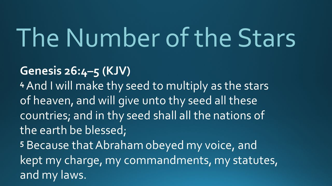 The Number of the Stars Genesis 26:4–5 (KJV)