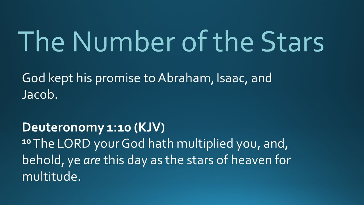 The Number of the Stars God kept his promise to Abraham, Isaac, and Jacob. Deuteronomy 1:10 (KJV)
