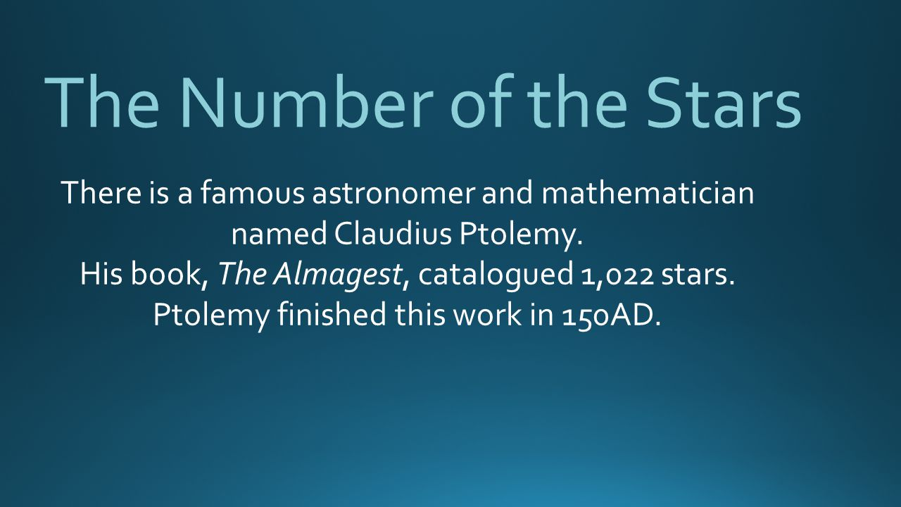 The Number of the Stars There is a famous astronomer and mathematician named Claudius Ptolemy. His book, The Almagest, catalogued 1,022 stars.