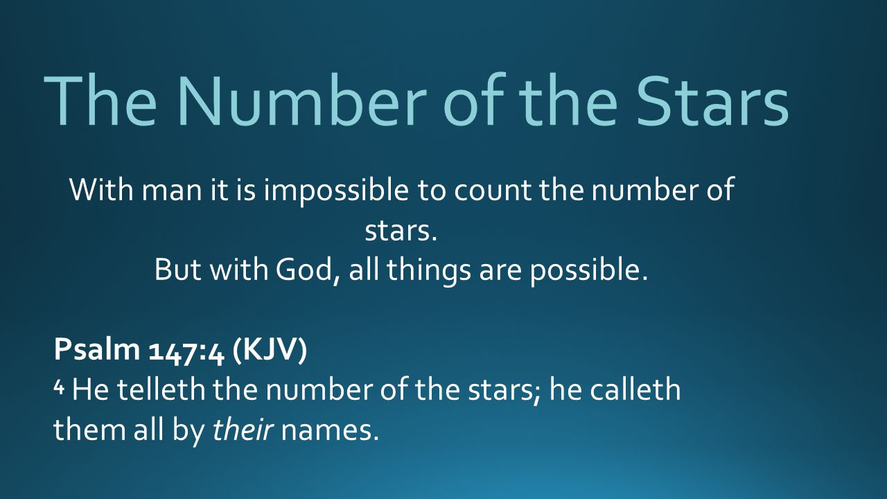 The Number of the Stars With man it is impossible to count the number of stars. But with God, all things are possible.