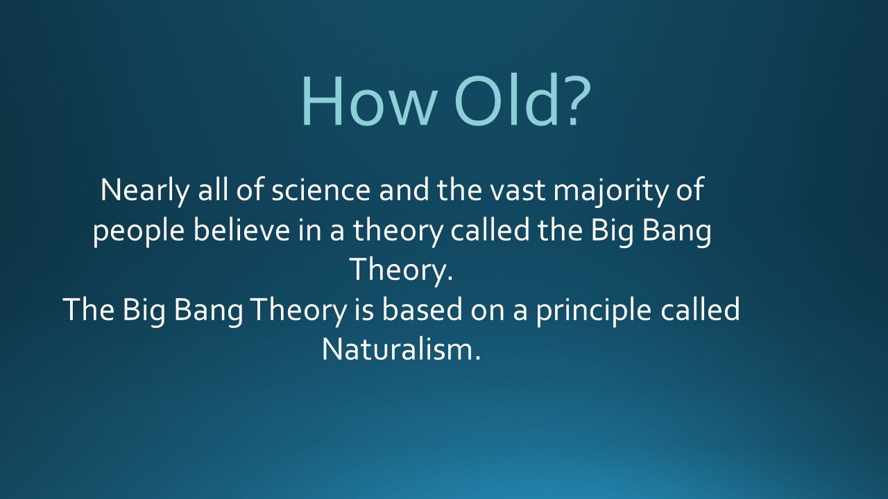 The Big Bang Theory is based on a principle called Naturalism.