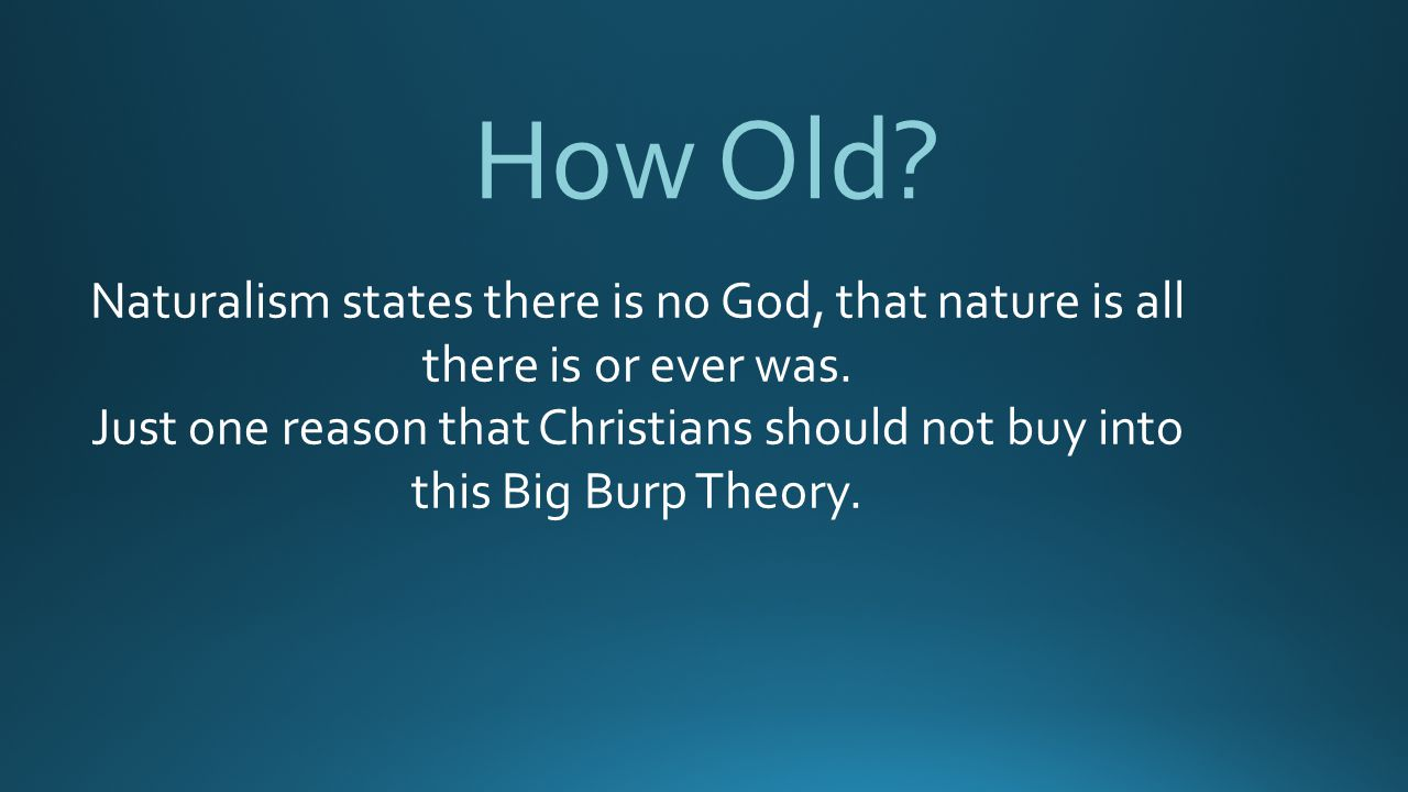 How Old Naturalism states there is no God, that nature is all there is or ever was.