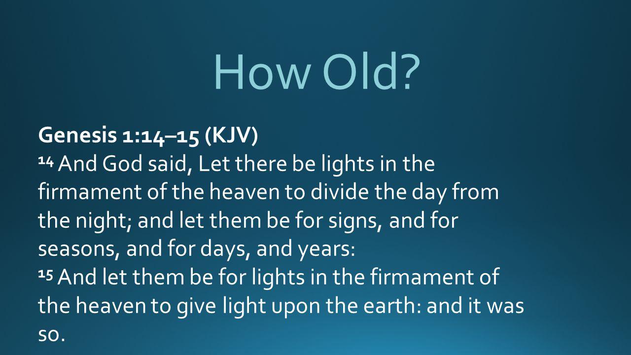How Old Genesis 1:14–15 (KJV)
