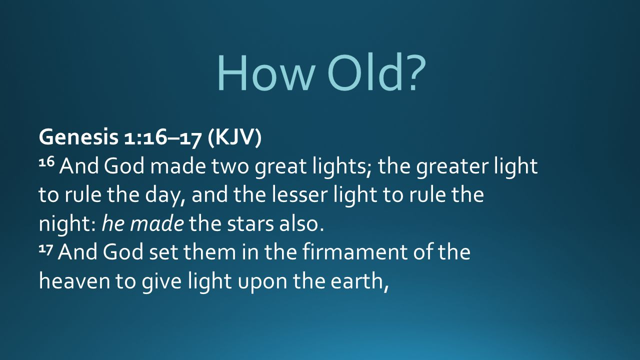 How Old Genesis 1:16–17 (KJV)