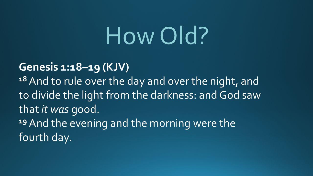 How Old Genesis 1:18–19 (KJV)