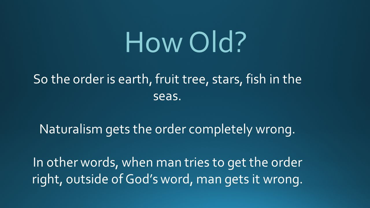 How Old So the order is earth, fruit tree, stars, fish in the seas.