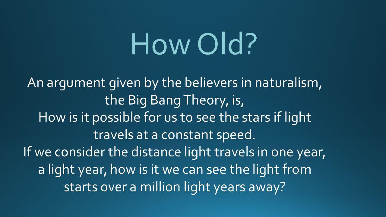 How Old An argument given by the believers in naturalism, the Big Bang Theory, is,