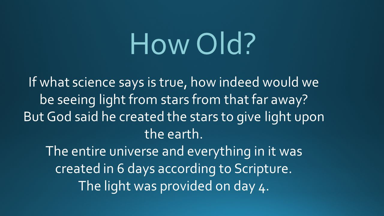 How Old If what science says is true, how indeed would we be seeing light from stars from that far away