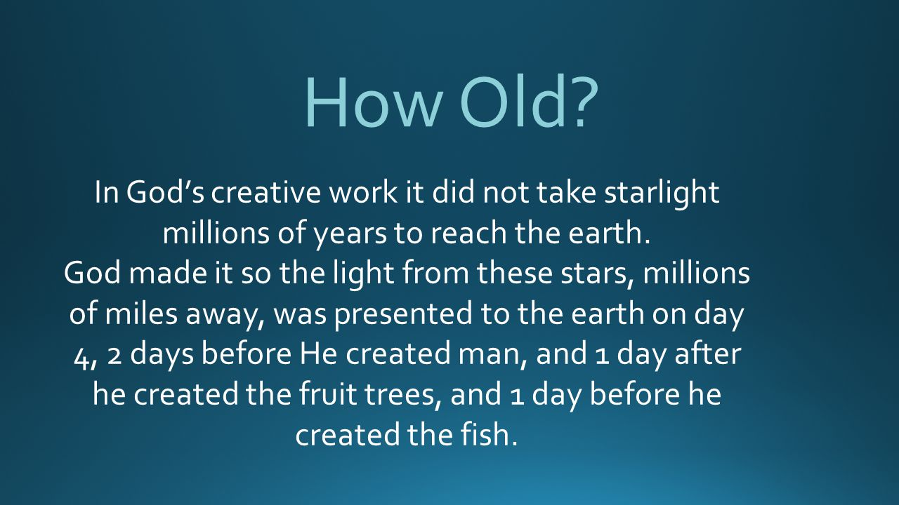 How Old In God's creative work it did not take starlight millions of years to reach the earth.