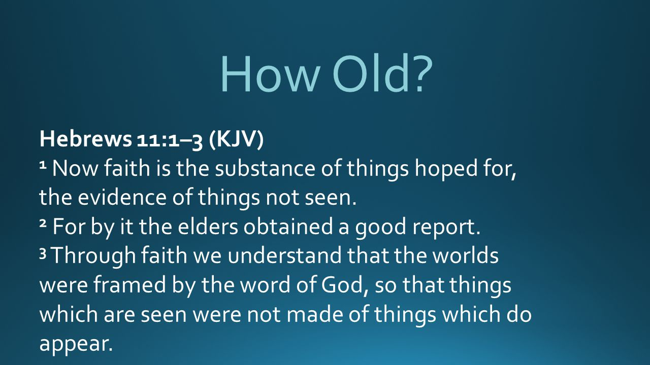How Old Hebrews 11:1–3 (KJV)