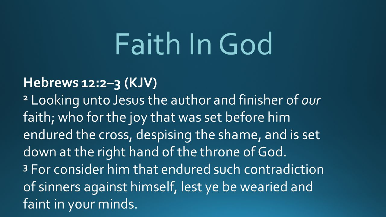 Faith In God Hebrews 12:2–3 (KJV)
