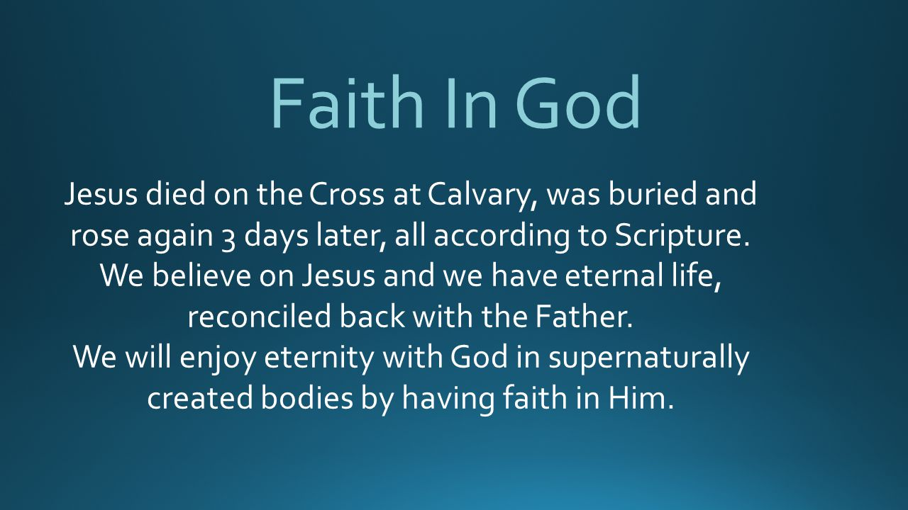 Faith In God Jesus died on the Cross at Calvary, was buried and rose again 3 days later, all according to Scripture.