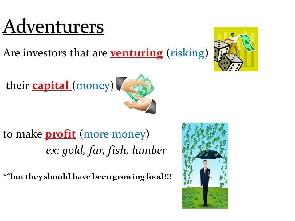 Adventurers Are investors that are venturing (risking)